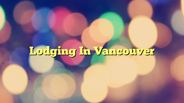 Lodging In Vancouver