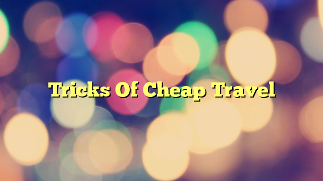 Tricks Of Cheap Travel